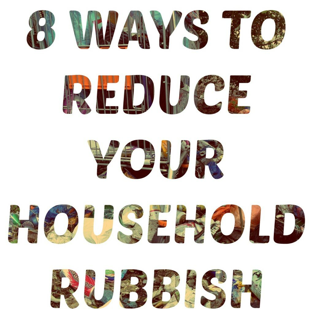 8 Tips For Reducing Household Waste