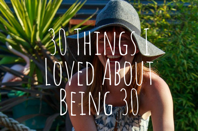30 Things I Loved About Being 30!