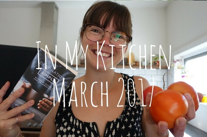 In My Kitchen… March 2017