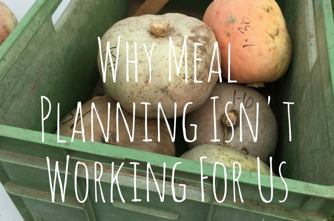 Why We Stopped Meal Planning
